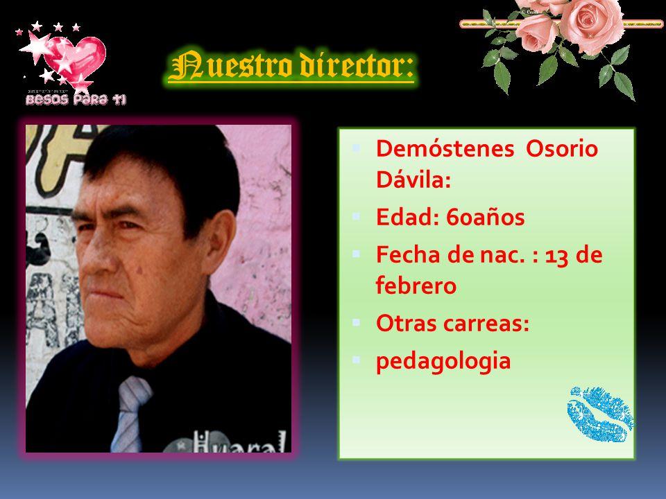 Nuestro director: Demóstenes Osorio Dávila: Edad: 60años