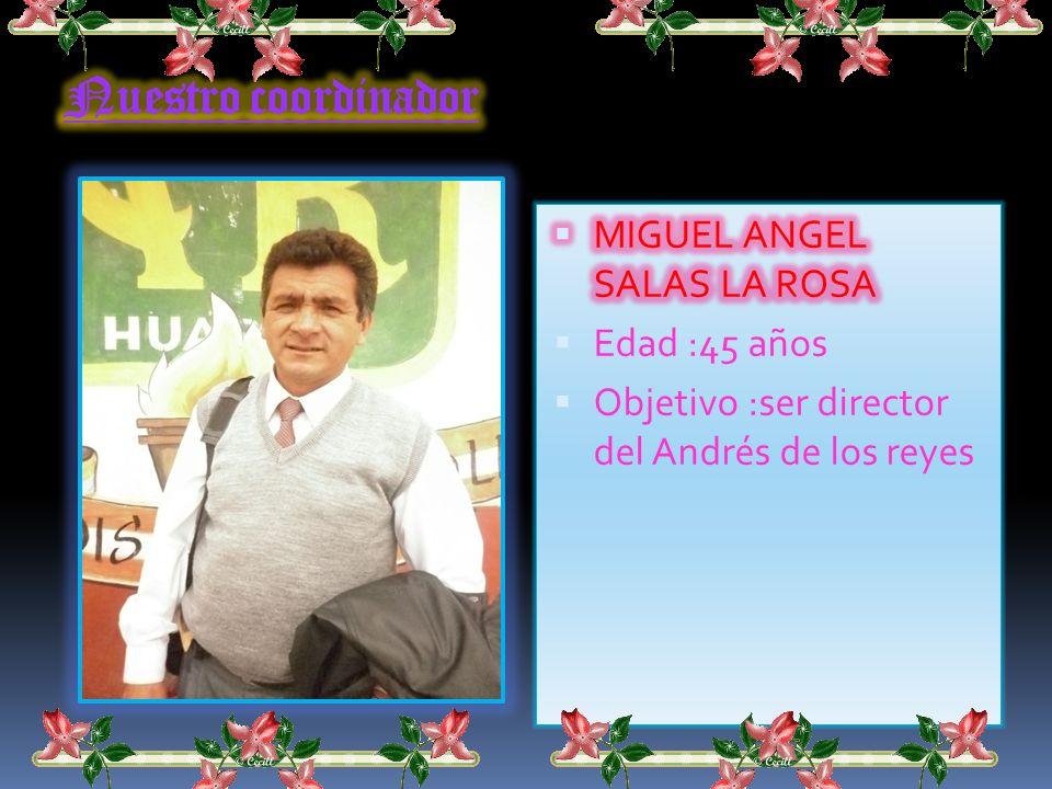Nuestro coordinador MIGUEL ANGEL SALAS LA ROSA Edad :45 años