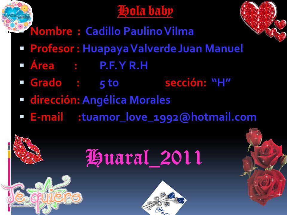 Huaral_2011 Hola baby Nombre : Cadillo Paulino Vilma
