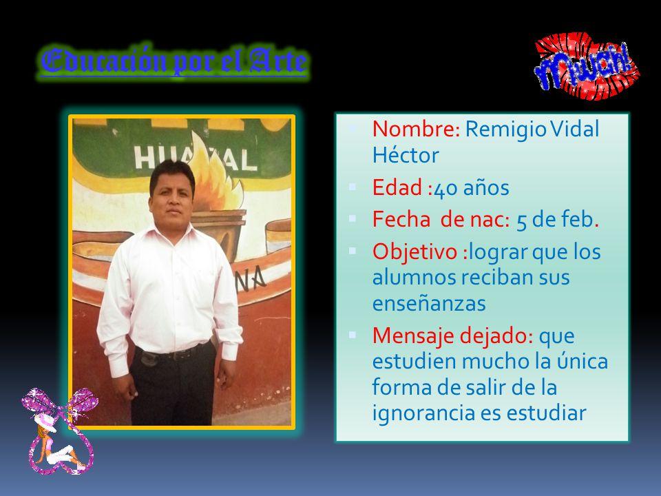 Educación por el Arte Nombre: Remigio Vidal Héctor Edad :40 años