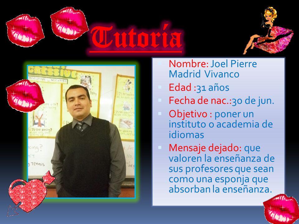 Tutoría Nombre: Joel Pierre Madrid Vivanco Edad :31 años