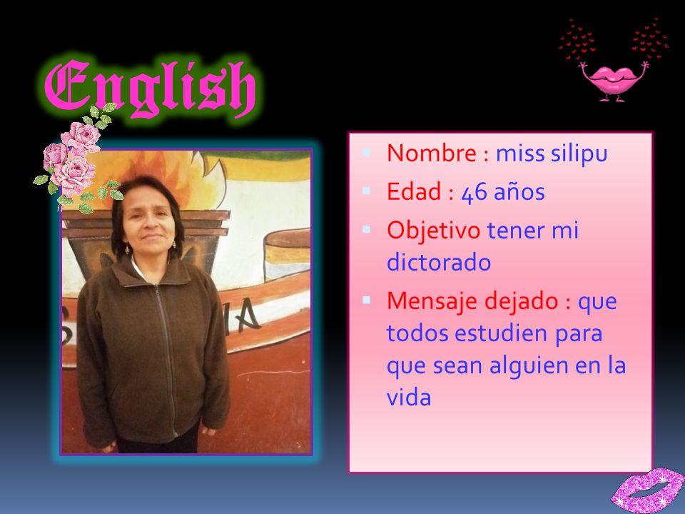 English Nombre : miss silipu Edad : 46 años