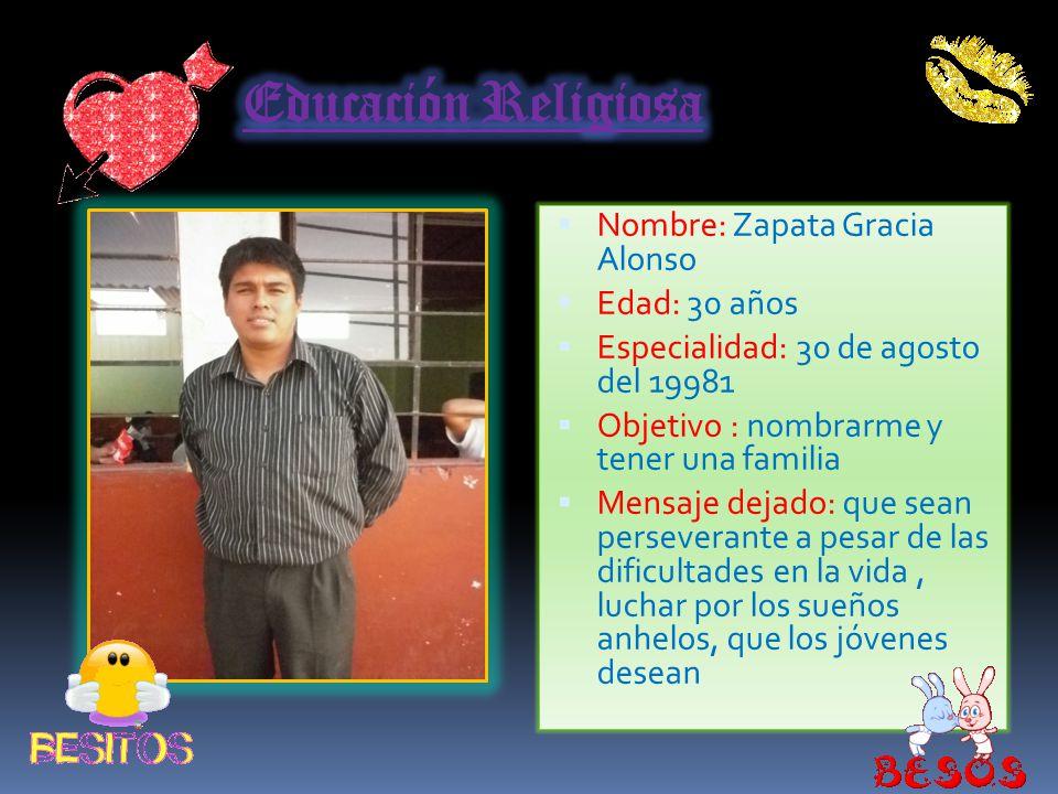 Educación Religiosa Nombre: Zapata Gracia Alonso Edad: 30 años