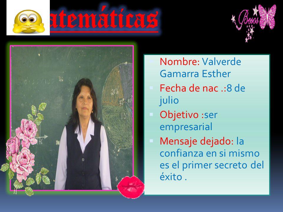 Matemáticas Nombre: Valverde Gamarra Esther Fecha de nac .:8 de julio