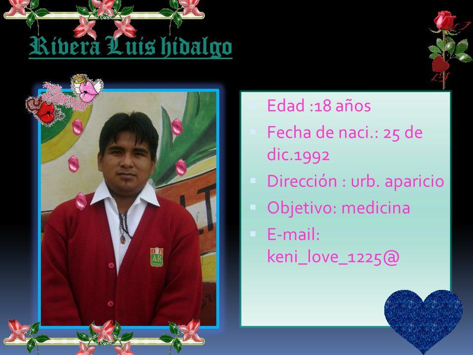 Rivera Luis hidalgo Edad :18 años Fecha de naci.: 25 de dic.1992