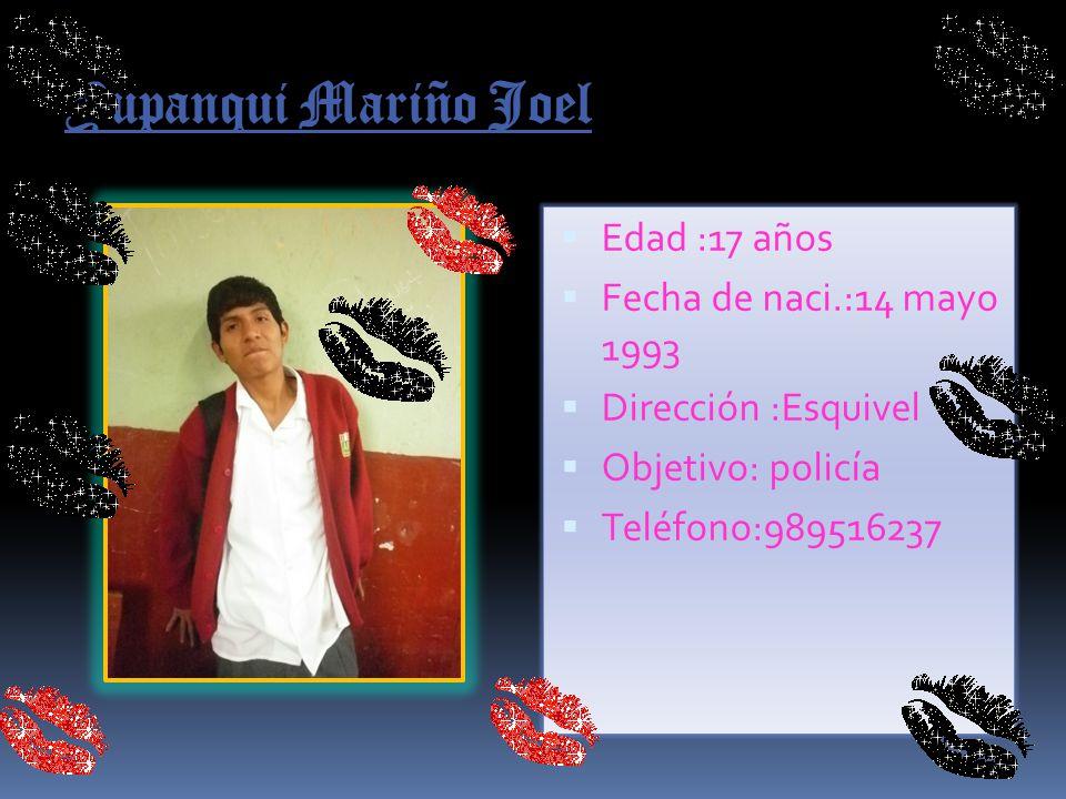 Yupanqui Mariño Joel Edad :17 años Fecha de naci.:14 mayo 1993