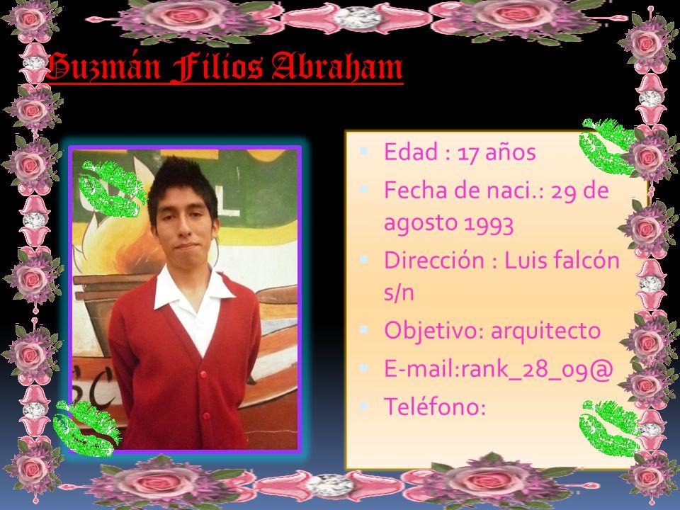 Guzmán Filios Abraham Edad : 17 años Fecha de naci.: 29 de agosto 1993