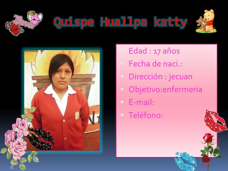Quispe Huallpa katty Edad : 17 años Fecha de naci.: Dirección : jecuan