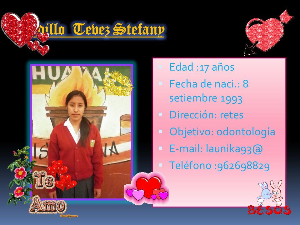 Cadillo Tevez Stefany Edad :17 años Fecha de naci.: 8 setiembre 1993