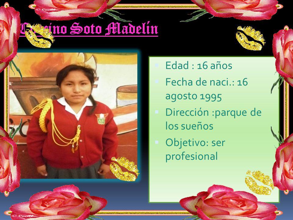 Corcino Soto Madelín Edad : 16 años Fecha de naci.: 16 agosto 1995