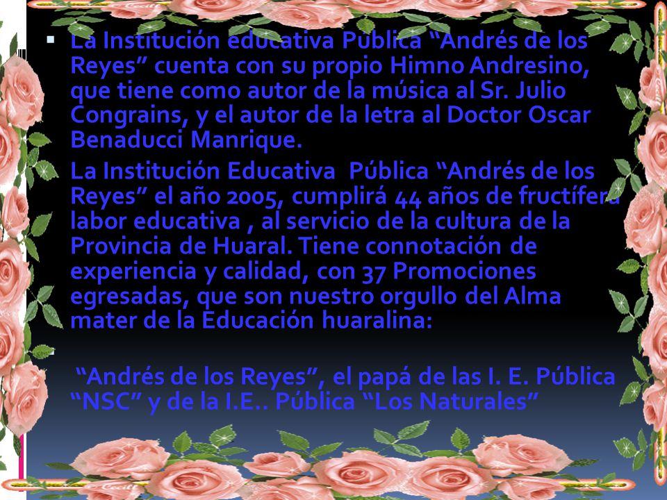 La Institución educativa Pública Andrés de los Reyes cuenta con su propio Himno Andresino, que tiene como autor de la música al Sr. Julio Congrains, y el autor de la letra al Doctor Oscar Benaducci Manrique.