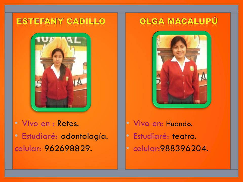 Estudiaré: odontología. celular: 962698829. Vivo en: Huando.