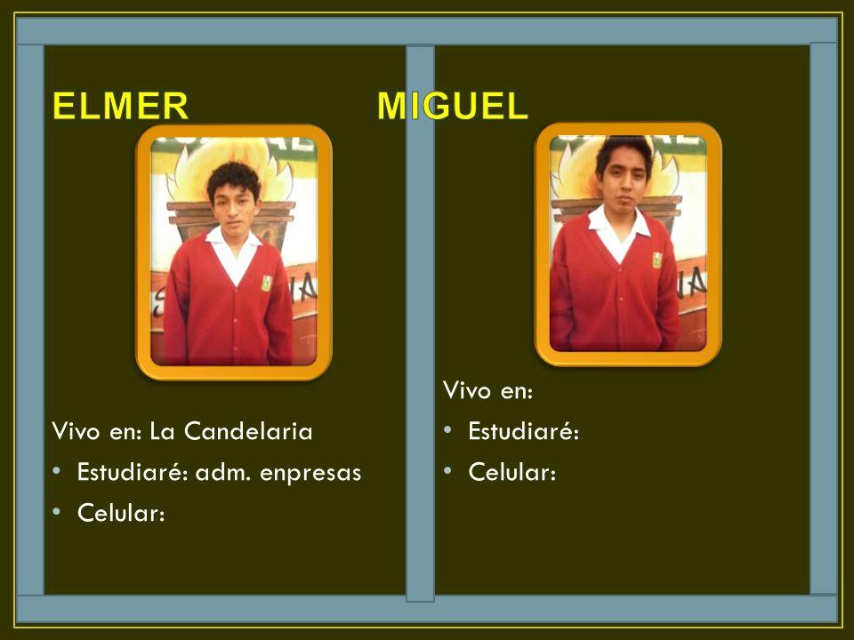ELMER MIGUEL Vivo en: La Candelaria Estudiaré: adm. enpresas Celular: