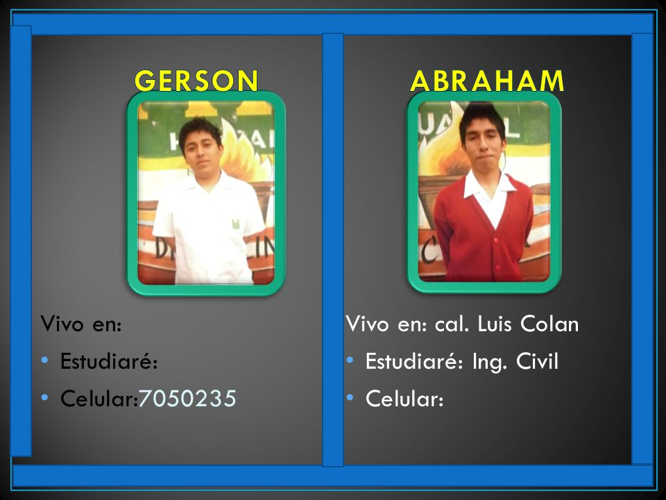 GERSON ABRAHAM Vivo en: Estudiaré: Celular:7050235