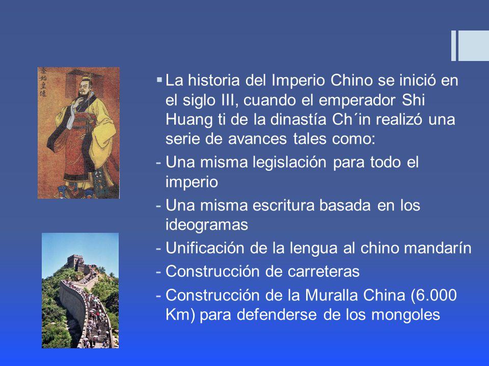La historia del Imperio Chino se inició en el siglo III, cuando el emperador Shi Huang ti de la dinastía Ch´in realizó una serie de avances tales como: