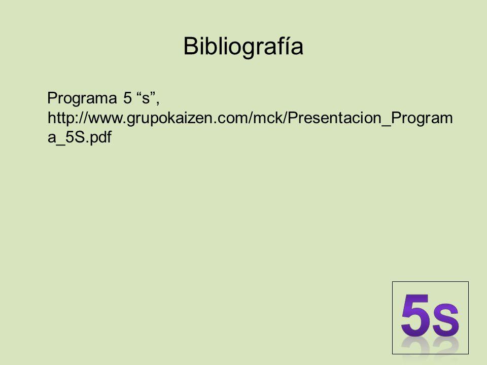 Bibliografía Programa 5 s , http://www.grupokaizen.com/mck/Presentacion_Programa_5S.pdf 5S