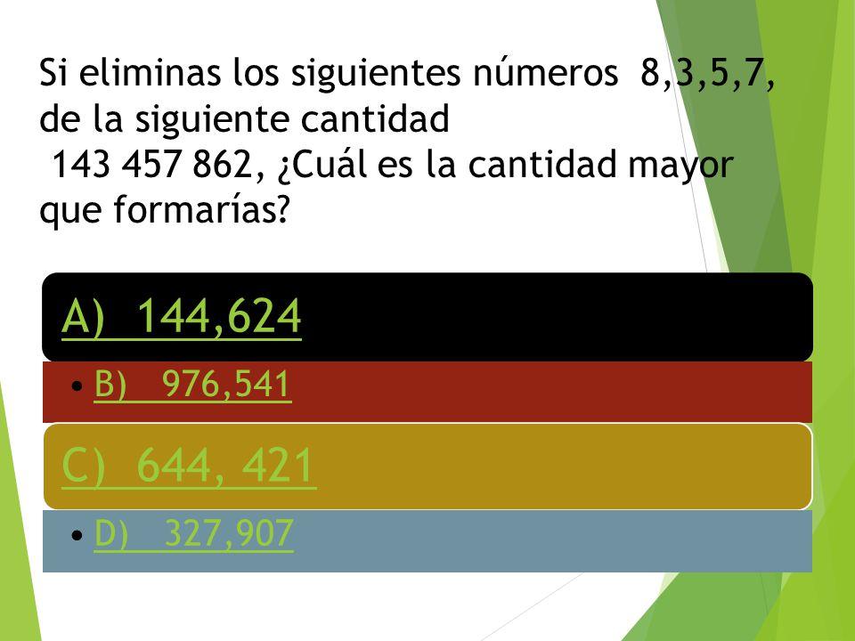 Si eliminas los siguientes números 8,3,5,7, de la siguiente cantidad 143 457 862, ¿Cuál es la cantidad mayor que formarías