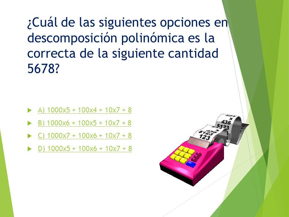 ¿Cuál de las siguientes opciones en descomposición polinómica es la correcta de la siguiente cantidad 5678
