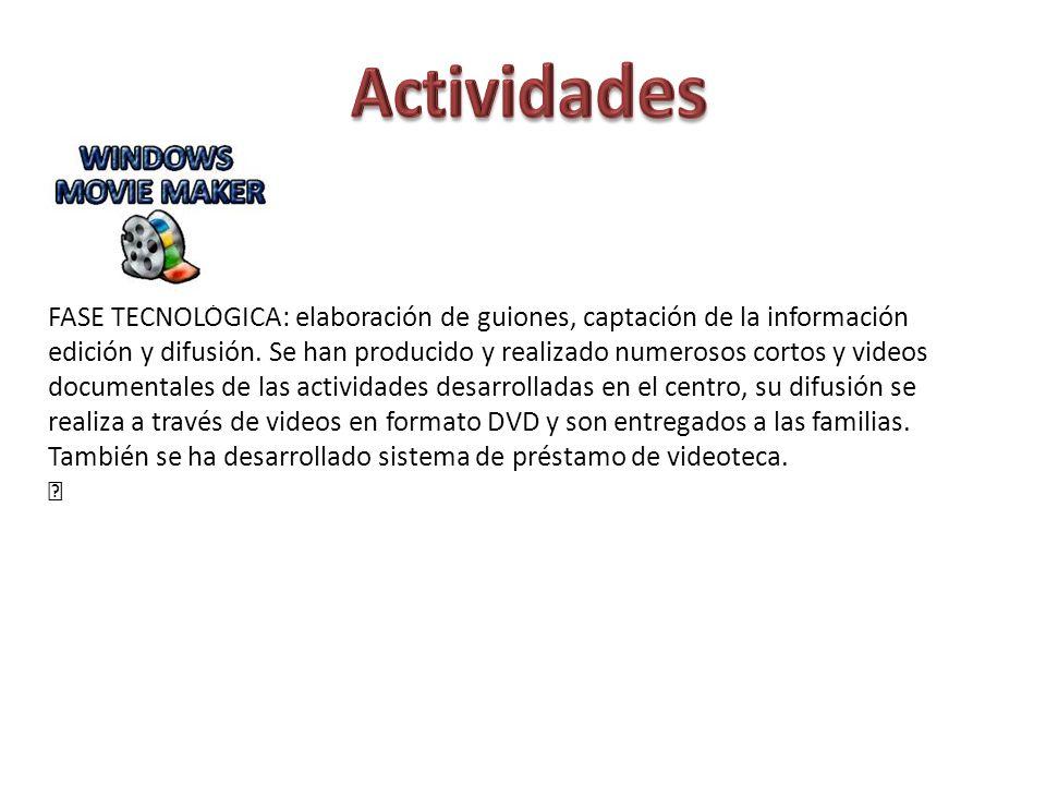 Actividades FASE TECNOLÓGICA: elaboración de guiones, captación de la información.