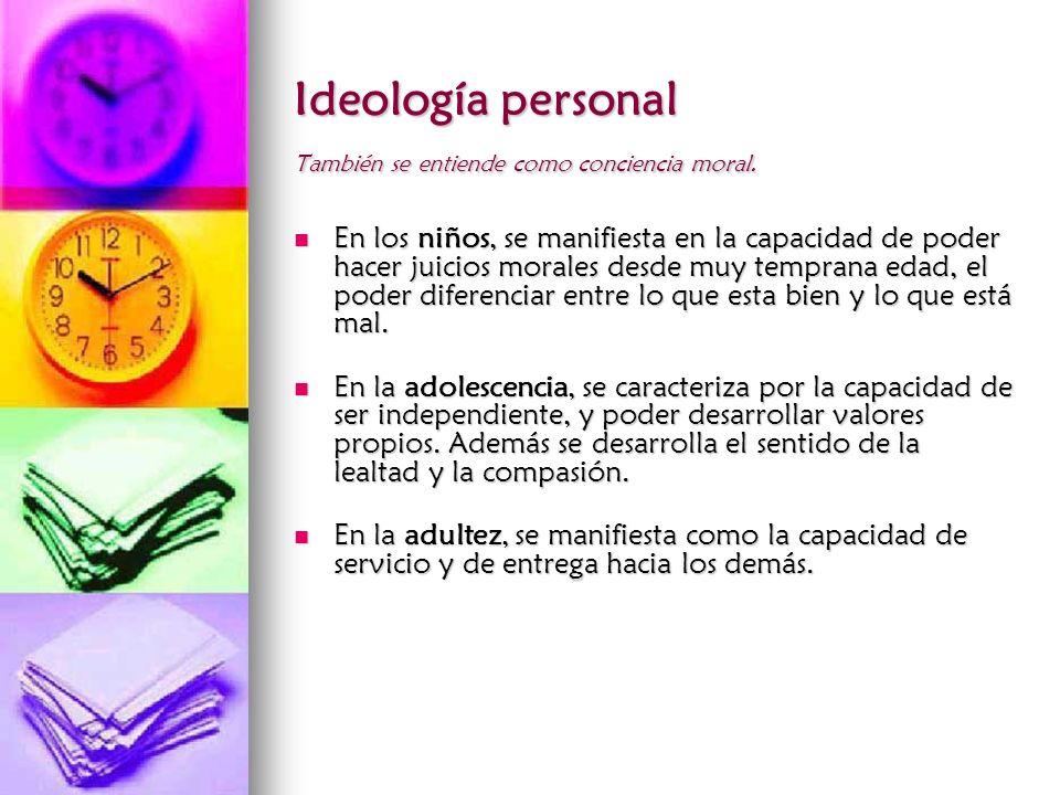 Ideología personal También se entiende como conciencia moral.