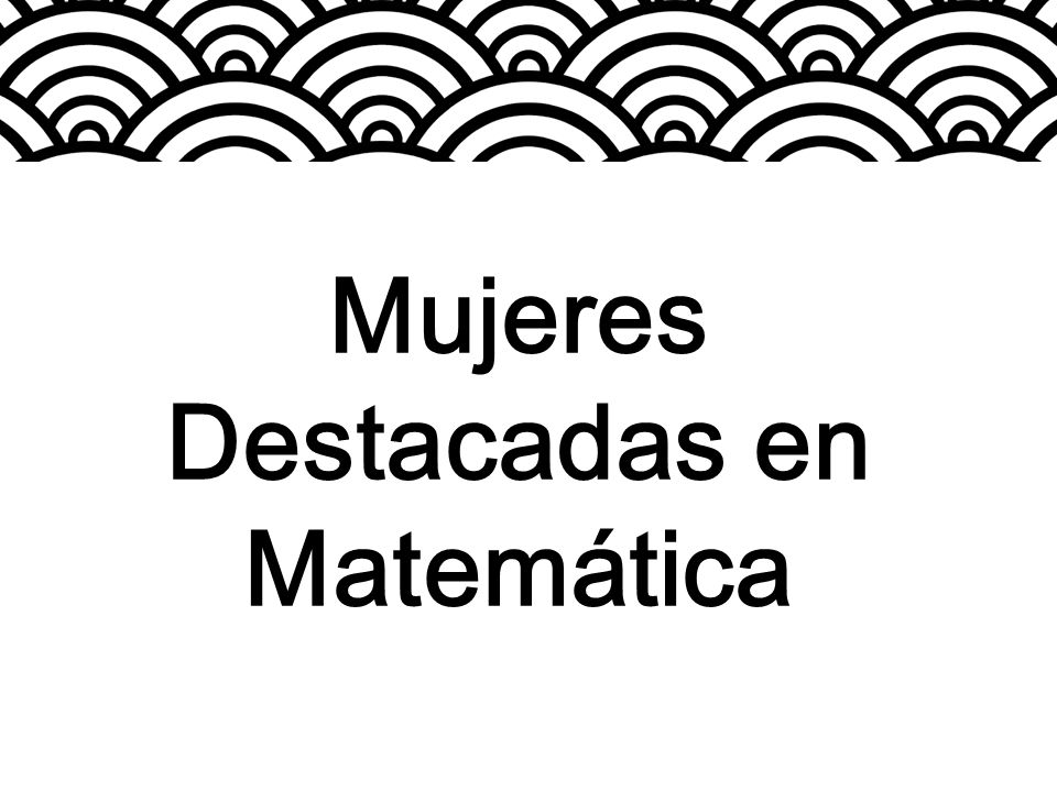 Mujeres Destacadas en Matemática