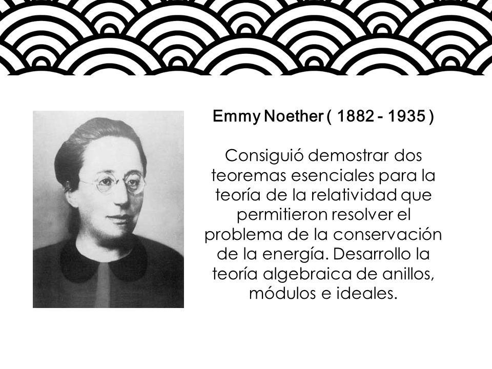 Emmy Noether ( 1882 - 1935 )