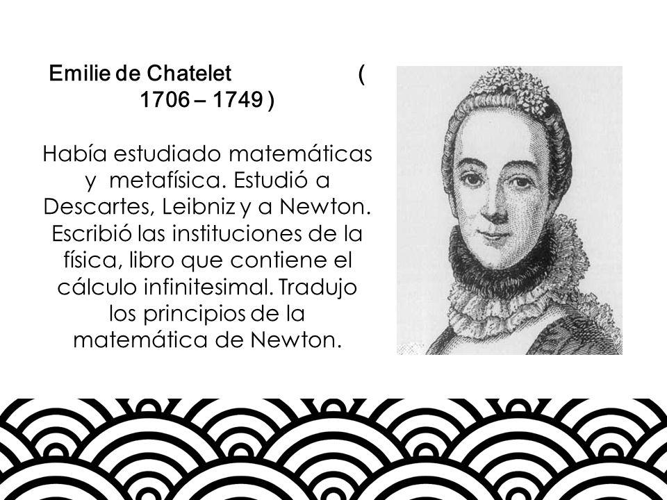 Emilie de Chatelet ( 1706 – 1749 )