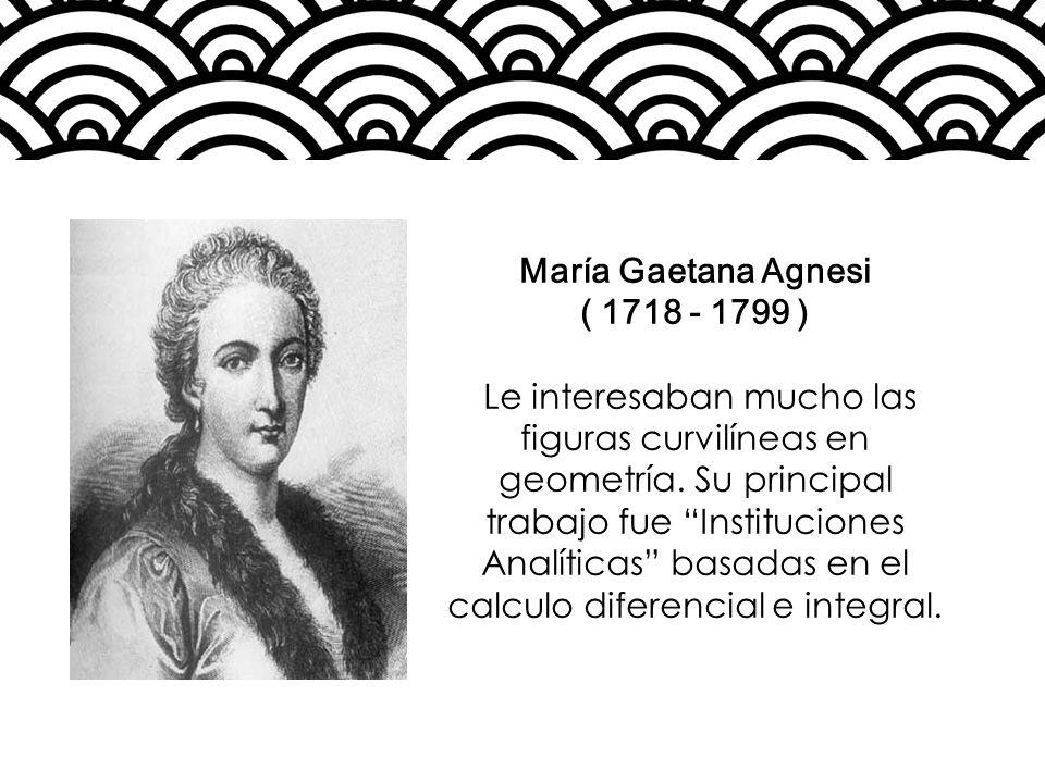 María Gaetana Agnesi ( 1718 - 1799 )