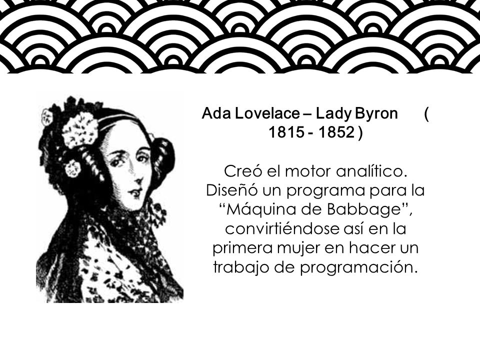 Ada Lovelace – Lady Byron ( 1815 - 1852 )