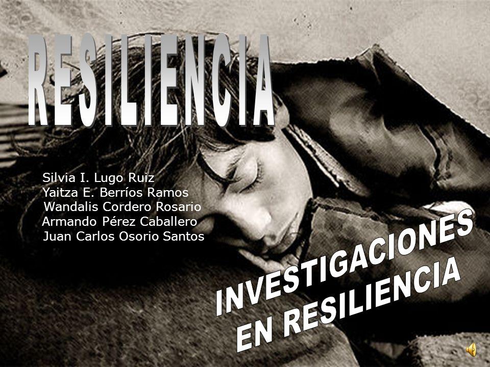 RESILIENCIA INVESTIGACIONES EN RESILIENCIA Silvia I. Lugo Ruiz