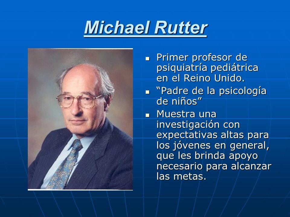 Michael Rutter Primer profesor de psiquiatría pediátrica en el Reino Unido. Padre de la psicología de niños
