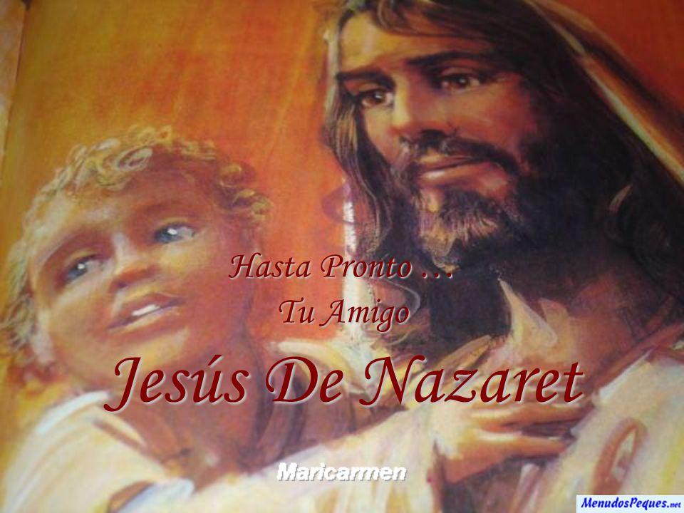 Hasta Pronto … Tu Amigo Jesús De Nazaret