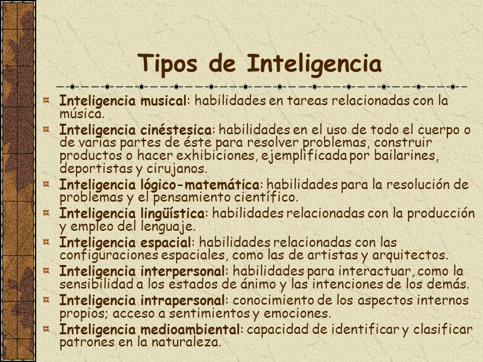 Tipos de Inteligencia Inteligencia musical: habilidades en tareas relacionadas con la música.