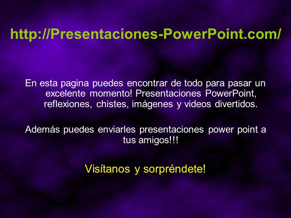 http://Presentaciones-PowerPoint.com/ Visítanos y sorpréndete!