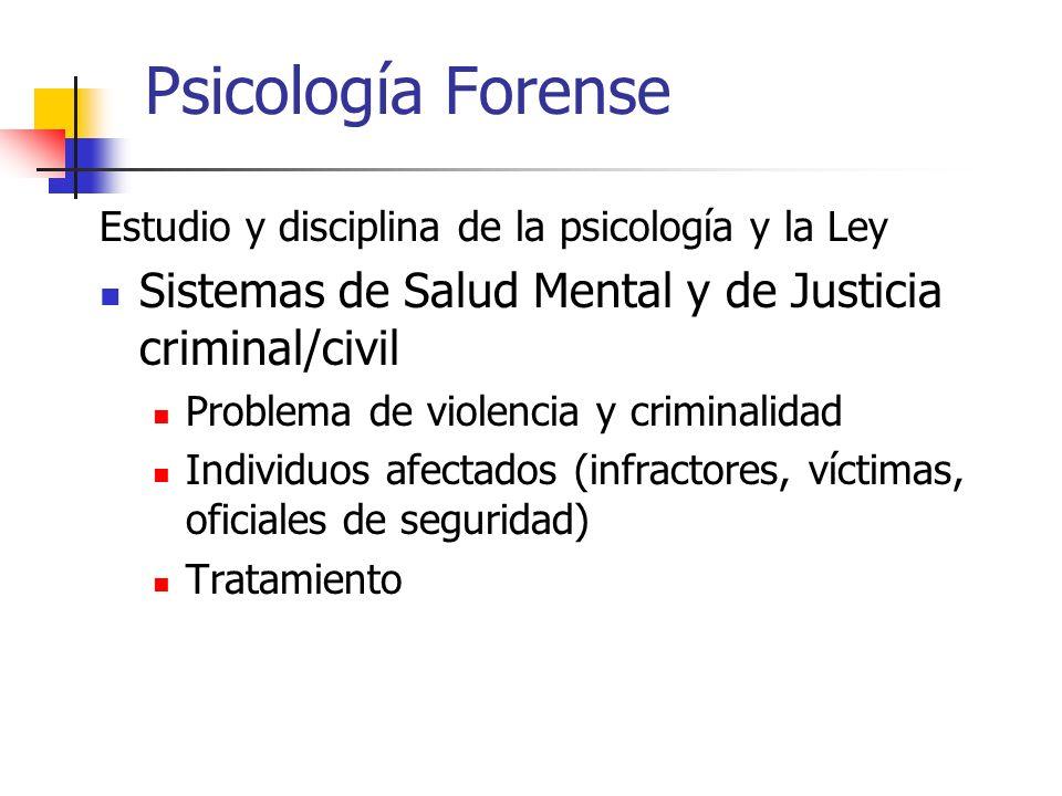 Psicología Forense Estudio y disciplina de la psicología y la Ley. Sistemas de Salud Mental y de Justicia criminal/civil.