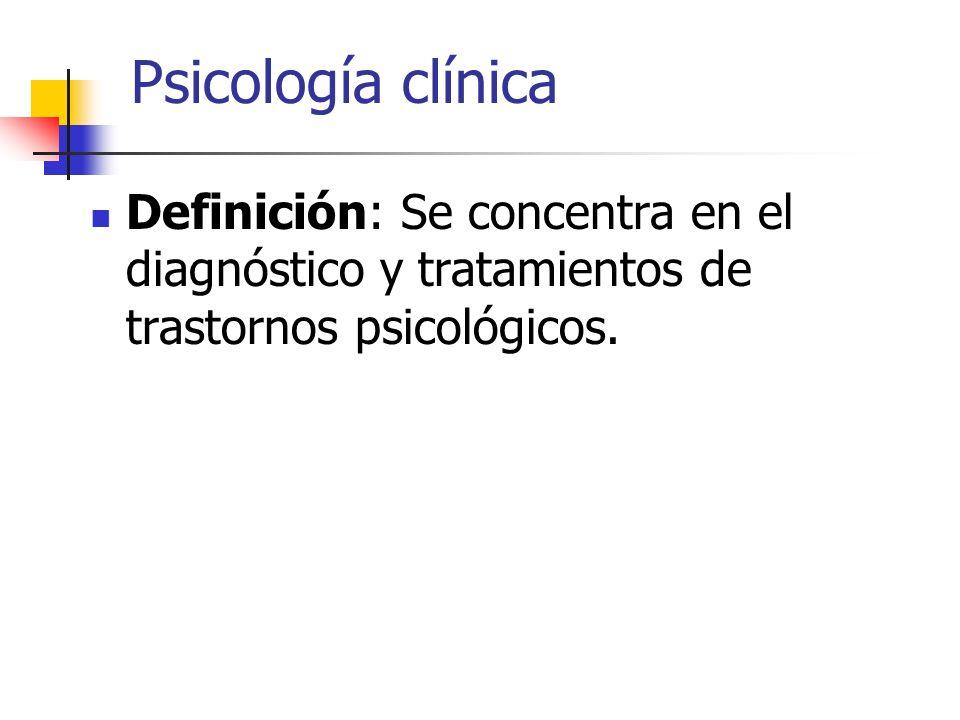 Psicología clínicaDefinición: Se concentra en el diagnóstico y tratamientos de trastornos psicológicos.