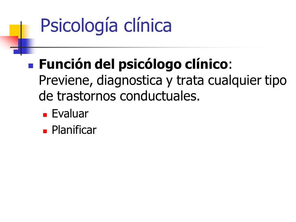 Psicología clínicaFunción del psicólogo clínico: Previene, diagnostica y trata cualquier tipo de trastornos conductuales.