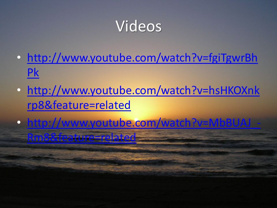 Videos http://www.youtube.com/watch v=fgiTgwrBhPk