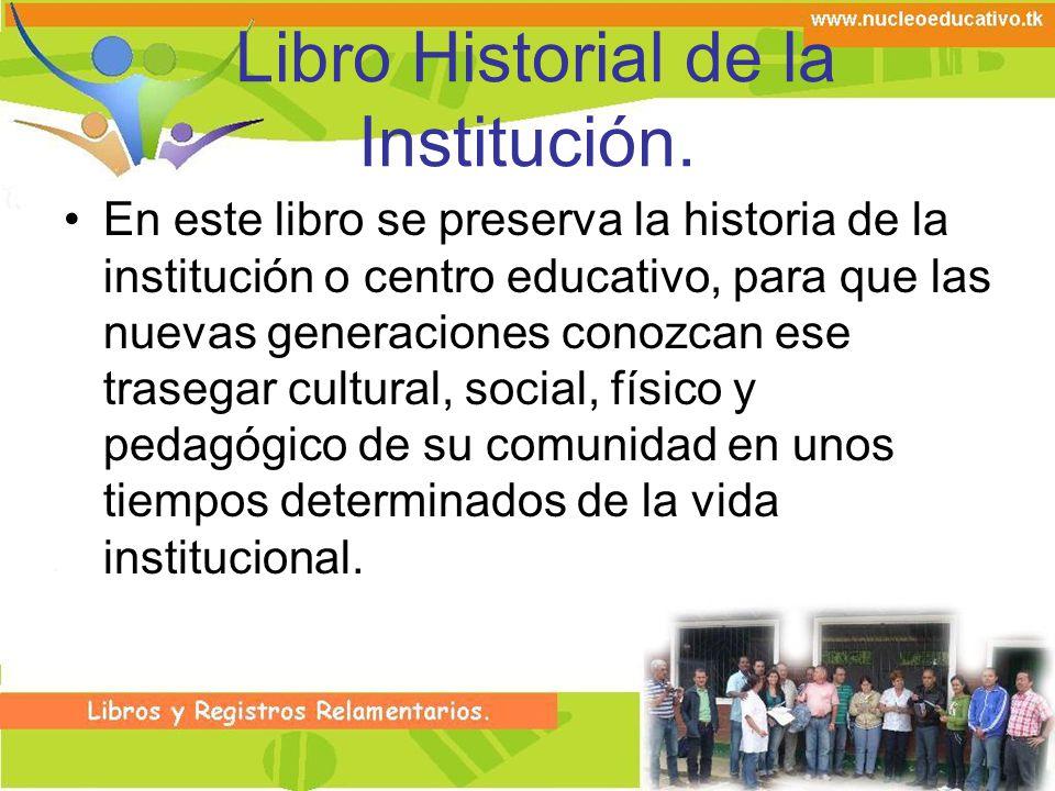 Libro Historial de la Institución.
