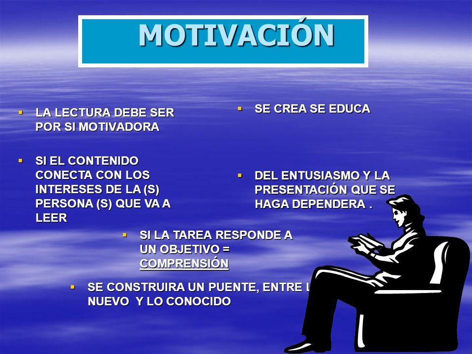 MOTIVACIÓN SE CREA SE EDUCA LA LECTURA DEBE SER POR SI MOTIVADORA
