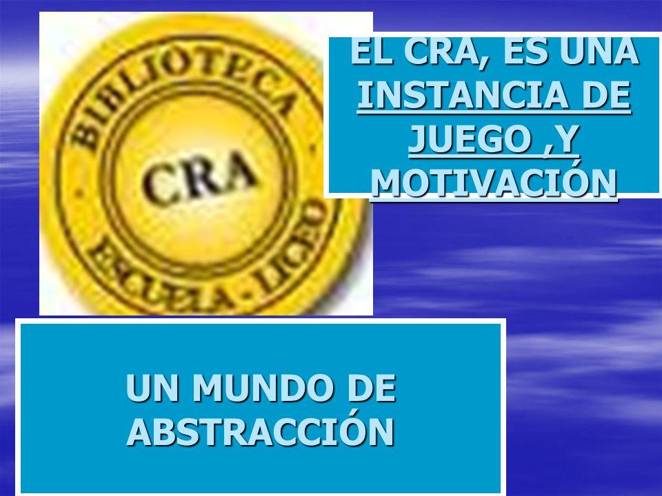 EL CRA, ES UNA INSTANCIA DE JUEGO ,Y MOTIVACIÓN