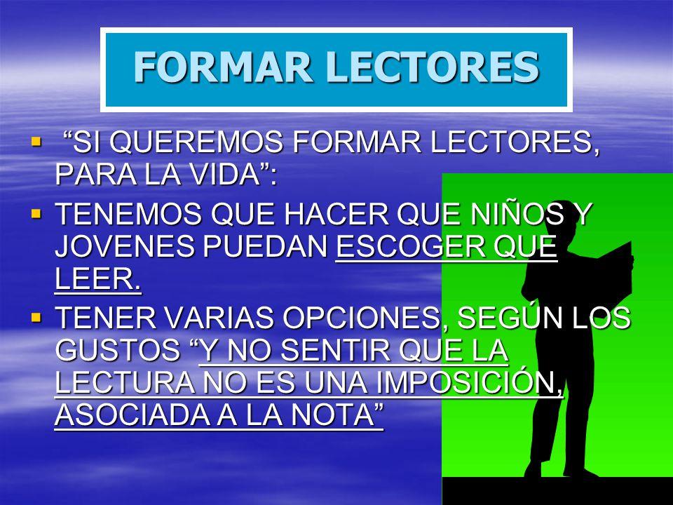 FORMAR LECTORES SI QUEREMOS FORMAR LECTORES, PARA LA VIDA :
