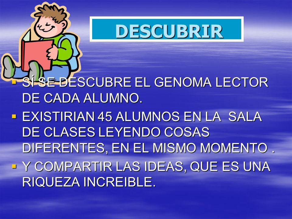 DESCUBRIR SÍ SE DESCUBRE EL GENOMA LECTOR DE CADA ALUMNO.