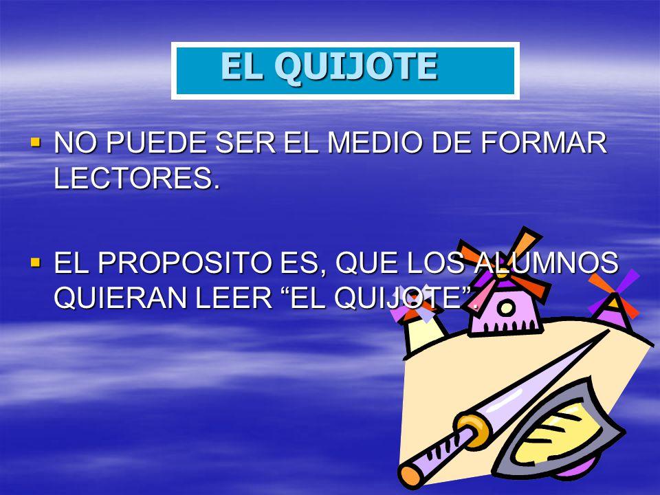 EL QUIJOTE NO PUEDE SER EL MEDIO DE FORMAR LECTORES.