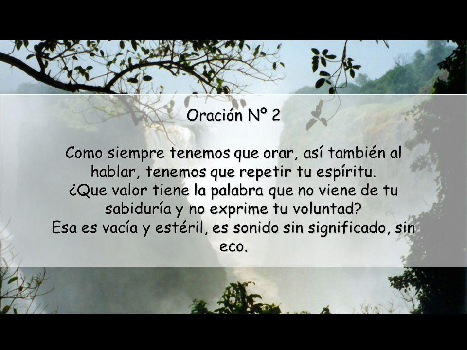 Oración Nº 2 Como siempre tenemos que orar, así también al hablar, tenemos que repetir tu espíritu.