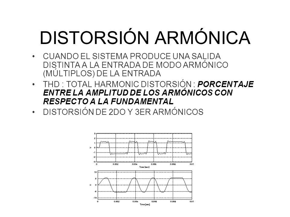 DISTORSIÓN ARMÓNICA CUANDO EL SISTEMA PRODUCE UNA SALIDA DISTINTA A LA ENTRADA DE MODO ARMÓNICO (MÚLTIPLOS) DE LA ENTRADA.
