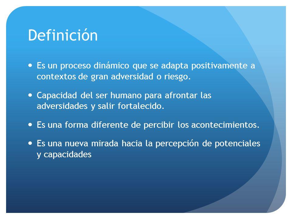 Definición Es un proceso dinámico que se adapta positivamente a contextos de gran adversidad o riesgo.