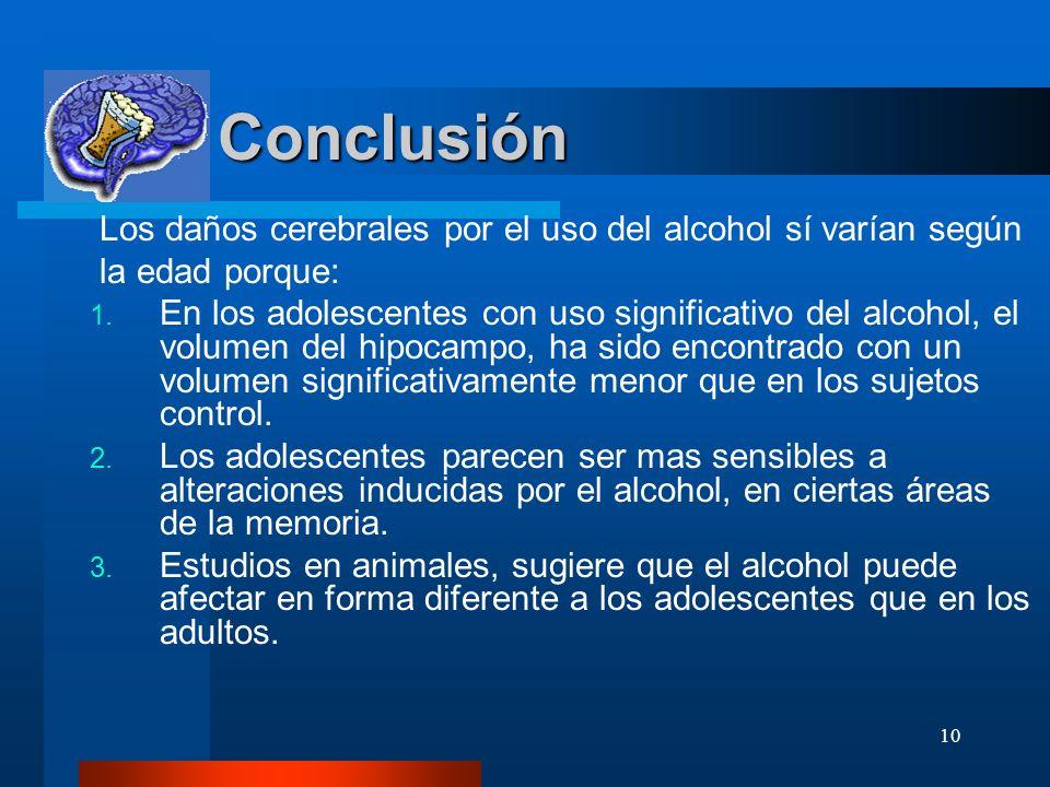 Conclusión Los daños cerebrales por el uso del alcohol sí varían según