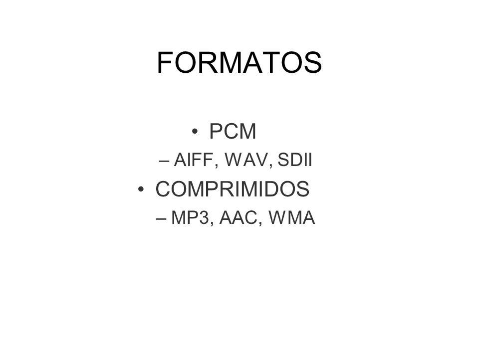 FORMATOS PCM AIFF, WAV, SDII COMPRIMIDOS MP3, AAC, WMA