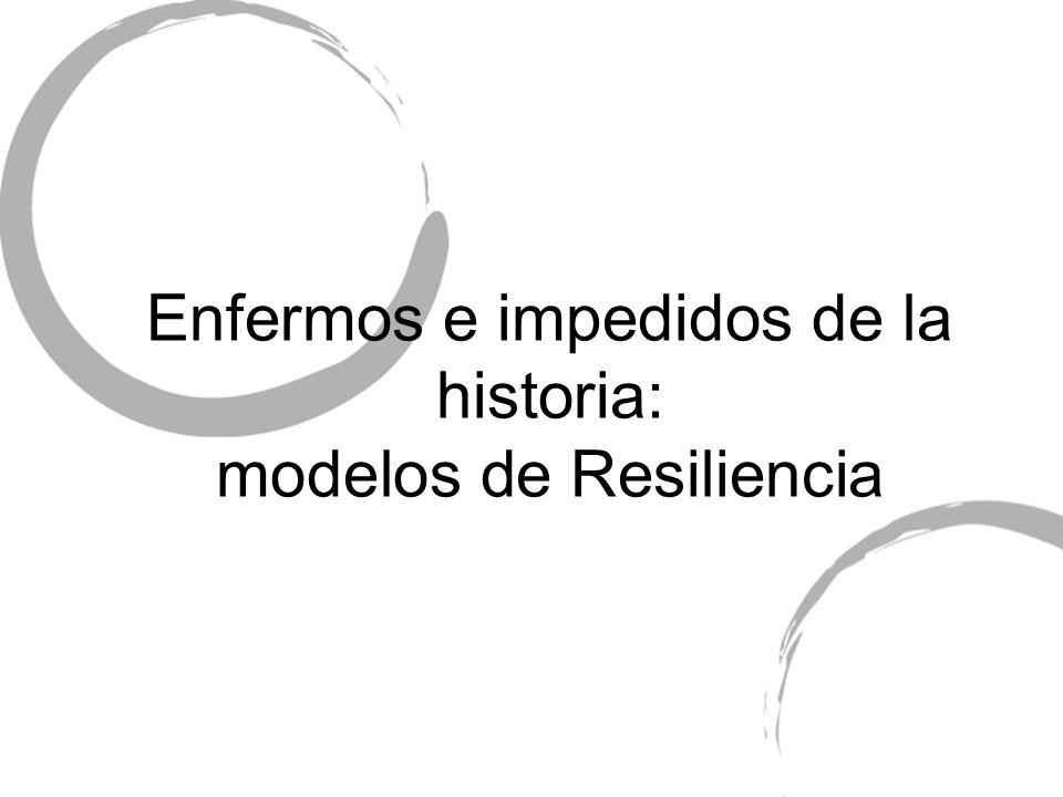 Enfermos e impedidos de la historia: modelos de Resiliencia